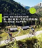 Die schönsten E-Bike-Touren in den Alpen: 25 Touren mit Tipps zu Akkuleistung, Reparaturen und Fahrtechnik: Wunderbare Touren für Jedermann. Tipps zu ... Reparaturen und Fahrtechnik. GPS-Daten